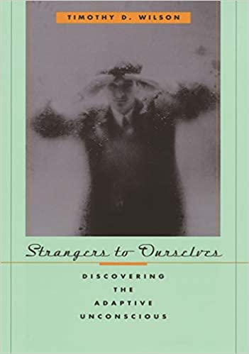 9. Strangers to Ourselves: Discovering the Adaptive Unconscious – Timothy Wilson