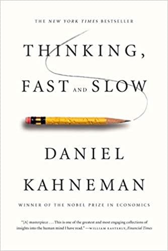 Thinking Fast and Slow, by Daniel Kahneman